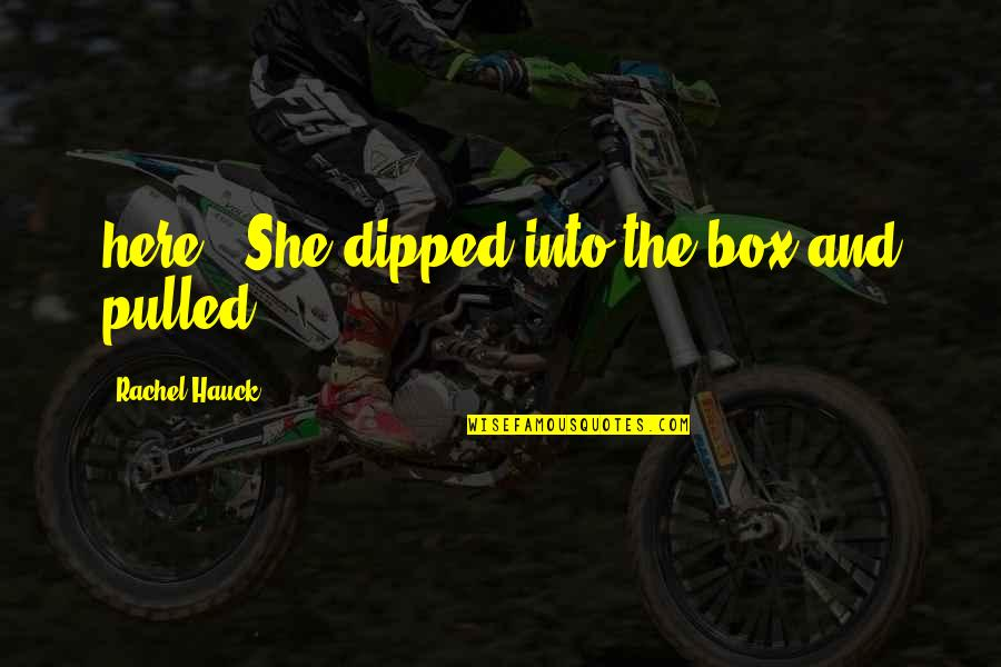 "Rachel Hauck Quotes By Rachel Hauck: here?"" She dipped into the box and pulled"
