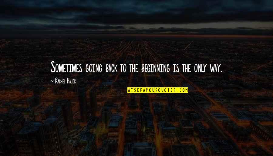 Rachel Hauck Quotes By Rachel Hauck: Sometimes going back to the beginning is the