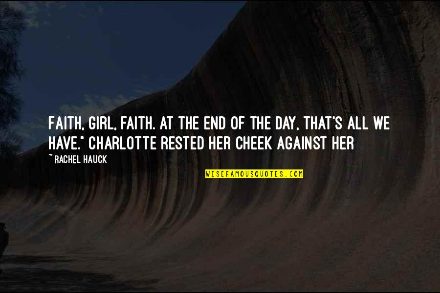 Rachel Hauck Quotes By Rachel Hauck: Faith, girl, faith. At the end of the