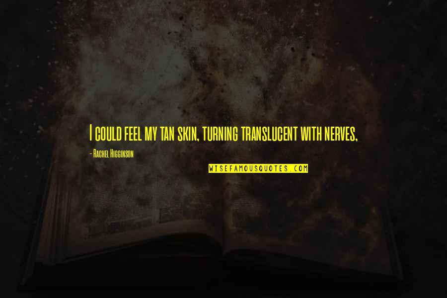 Rachel Higginson Quotes By Rachel Higginson: I could feel my tan skin, turning translucent