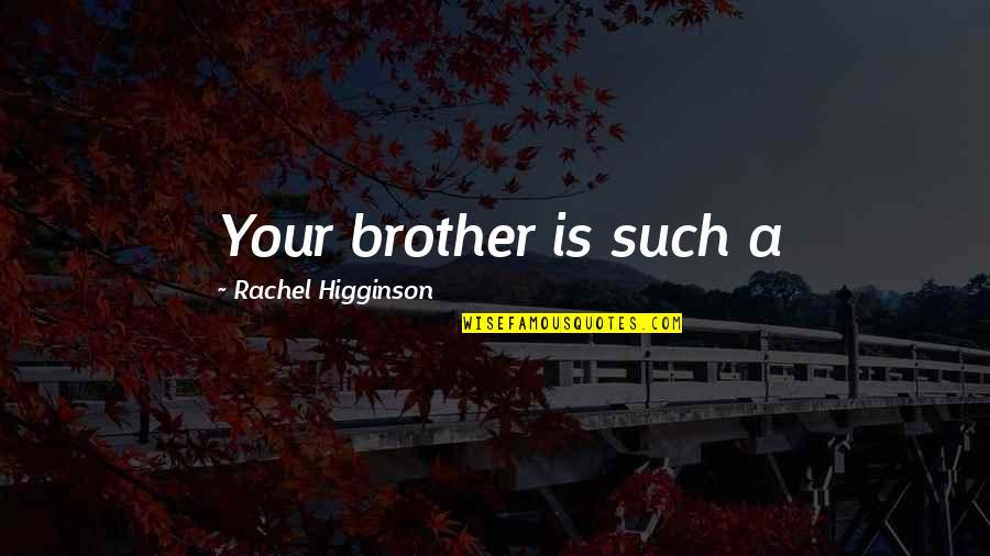 Rachel Higginson Quotes By Rachel Higginson: Your brother is such a
