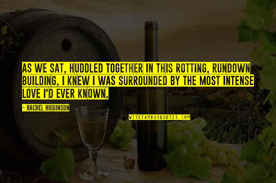 Rachel Higginson Quotes By Rachel Higginson: As we sat, huddled together in this rotting,