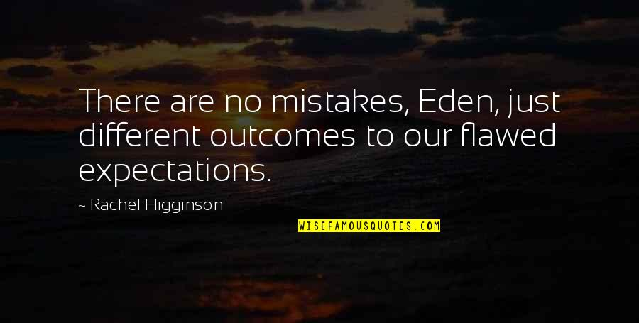 Rachel Higginson Quotes By Rachel Higginson: There are no mistakes, Eden, just different outcomes