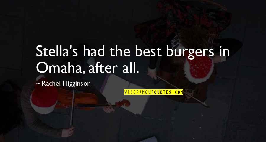 Rachel Higginson Quotes By Rachel Higginson: Stella's had the best burgers in Omaha, after