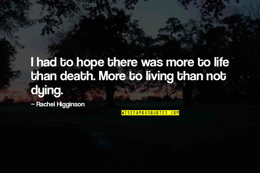 Rachel Higginson Quotes By Rachel Higginson: I had to hope there was more to