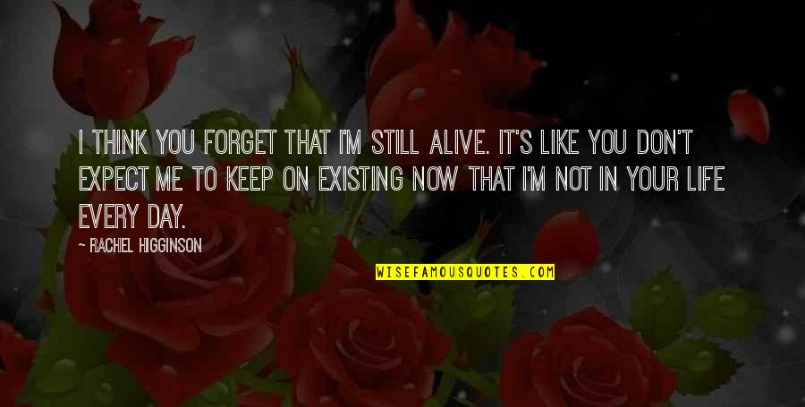 Rachel Higginson Quotes By Rachel Higginson: I think you forget that I'm still alive.