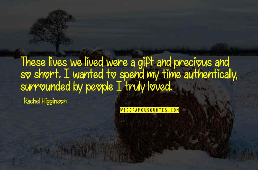 Rachel Higginson Quotes By Rachel Higginson: These lives we lived were a gift and
