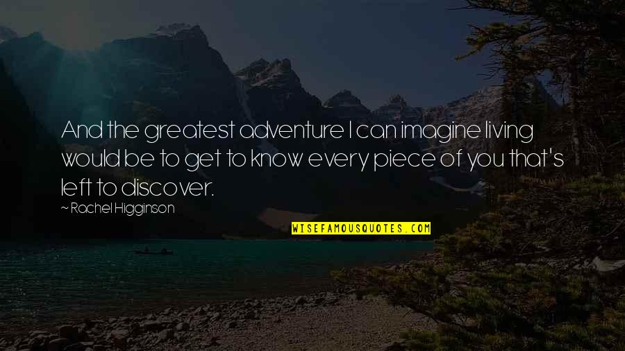 Rachel Higginson Quotes By Rachel Higginson: And the greatest adventure I can imagine living
