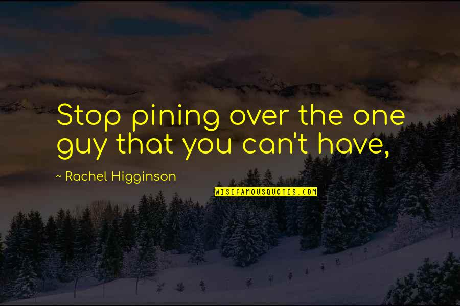 Rachel Higginson Quotes By Rachel Higginson: Stop pining over the one guy that you