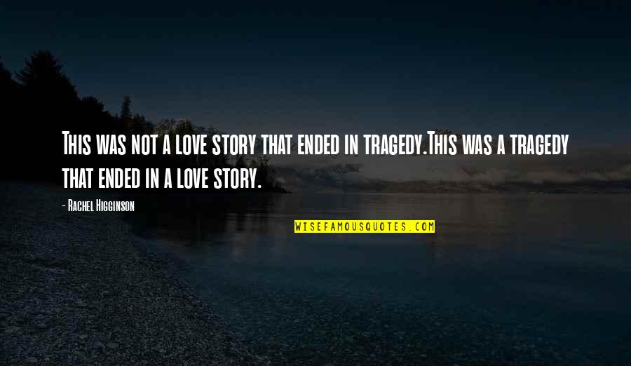 Rachel Higginson Quotes By Rachel Higginson: This was not a love story that ended