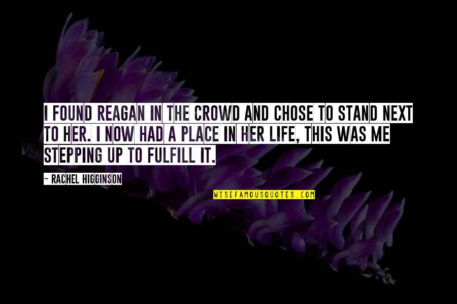 Rachel Higginson Quotes By Rachel Higginson: I found Reagan in the crowd and chose
