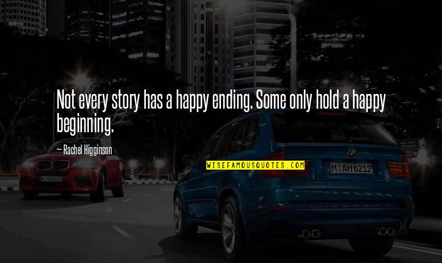 Rachel Higginson Quotes By Rachel Higginson: Not every story has a happy ending. Some