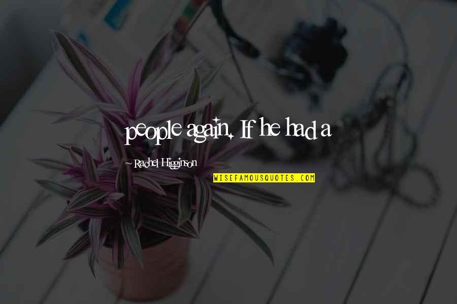 Rachel Higginson Quotes By Rachel Higginson: people again. If he had a