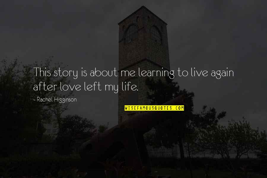 Rachel Higginson Quotes By Rachel Higginson: This story is about me learning to live