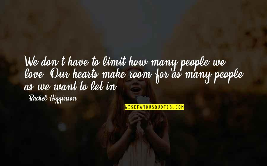 Rachel Higginson Quotes By Rachel Higginson: We don't have to limit how many people