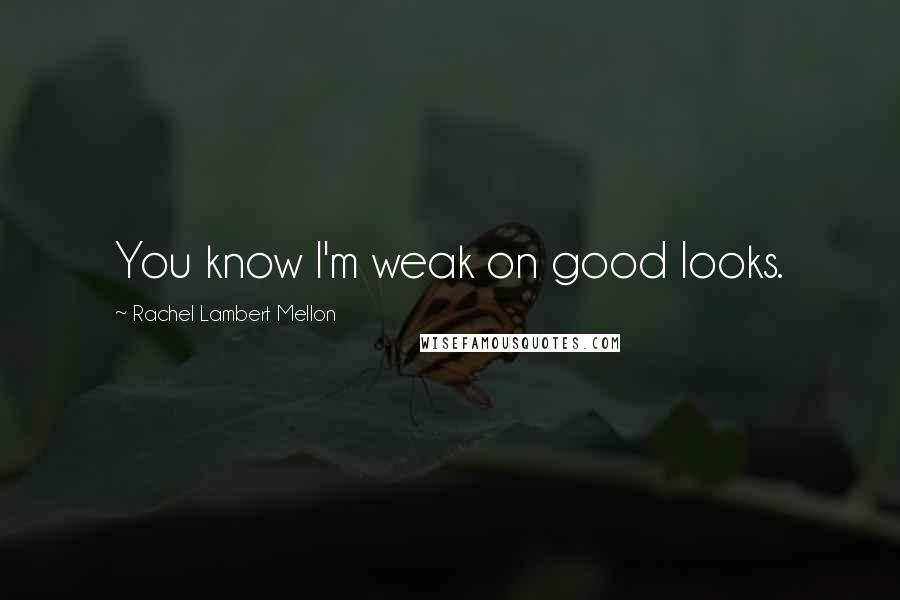 Rachel Lambert Mellon quotes: You know I'm weak on good looks.