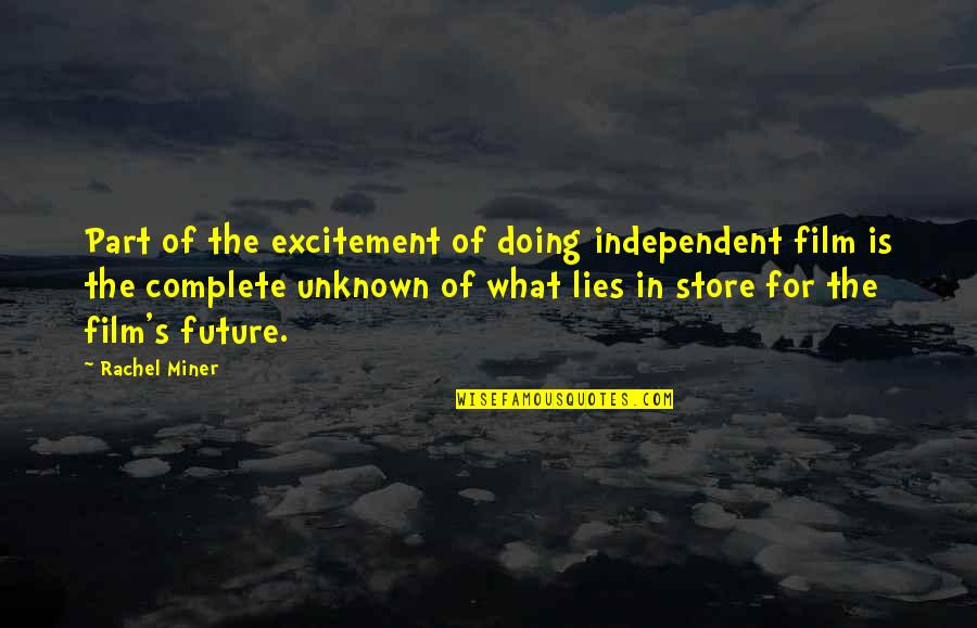 Rachel Miner Quotes By Rachel Miner: Part of the excitement of doing independent film