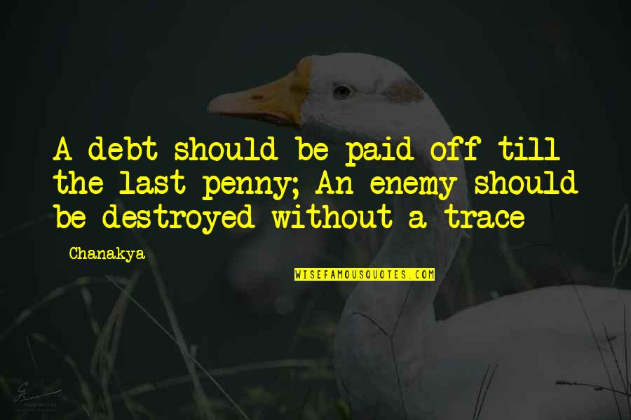 Rachel Phantomhive Quotes By Chanakya: A debt should be paid off till the
