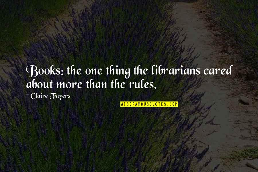 Rachel Phantomhive Quotes By Claire Fayers: Books: the one thing the librarians cared about