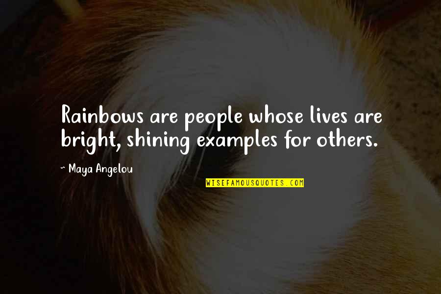 Rachel Phantomhive Quotes By Maya Angelou: Rainbows are people whose lives are bright, shining