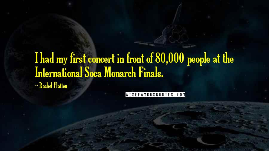 Rachel Platten quotes: I had my first concert in front of 80,000 people at the International Soca Monarch Finals.