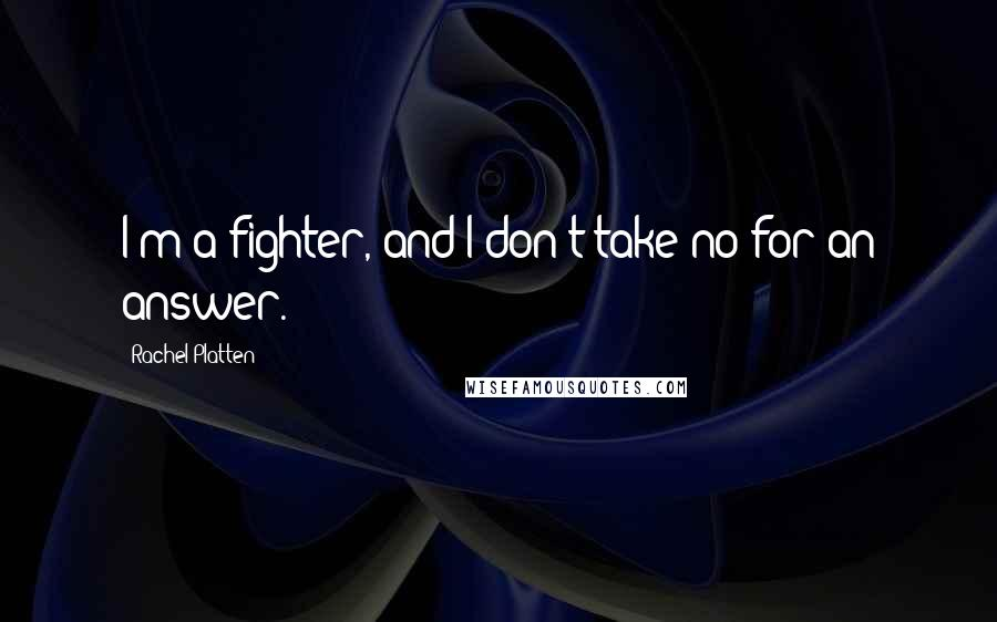 Rachel Platten quotes: I'm a fighter, and I don't take no for an answer.