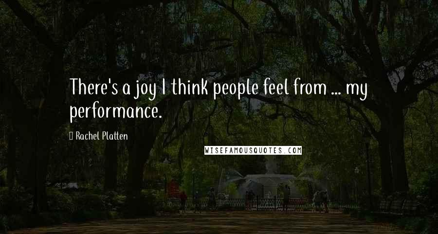 Rachel Platten quotes: There's a joy I think people feel from ... my performance.