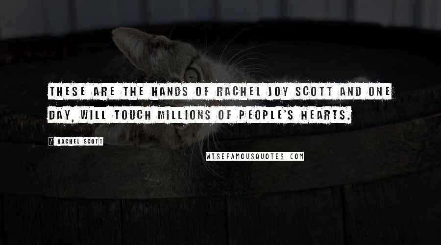 Rachel Scott quotes: These are the hands of Rachel Joy Scott and one day, will touch millions of people's hearts.