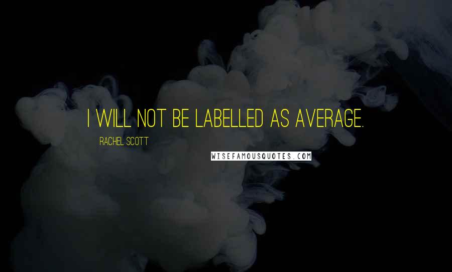 Rachel Scott quotes: I will not be labelled as average.