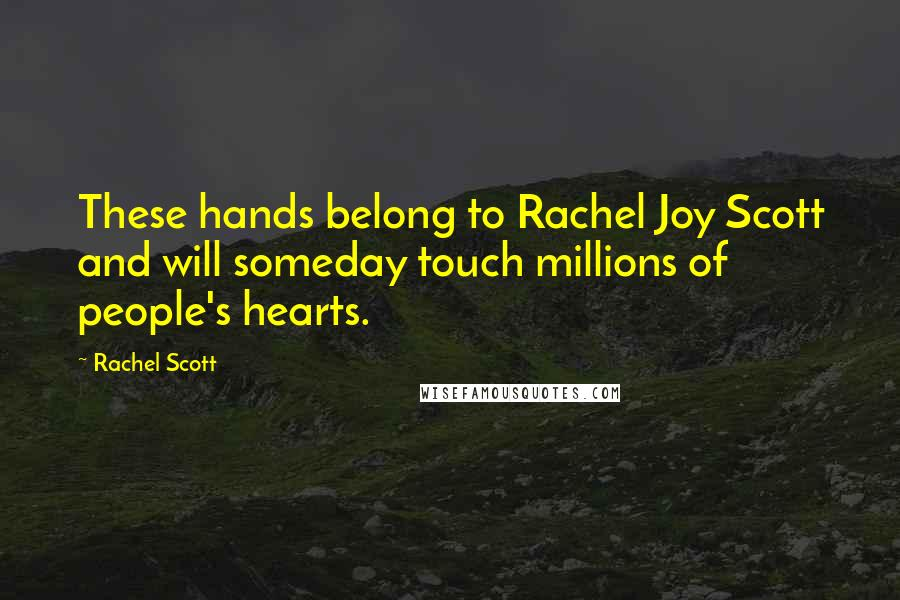 Rachel Scott quotes: These hands belong to Rachel Joy Scott and will someday touch millions of people's hearts.