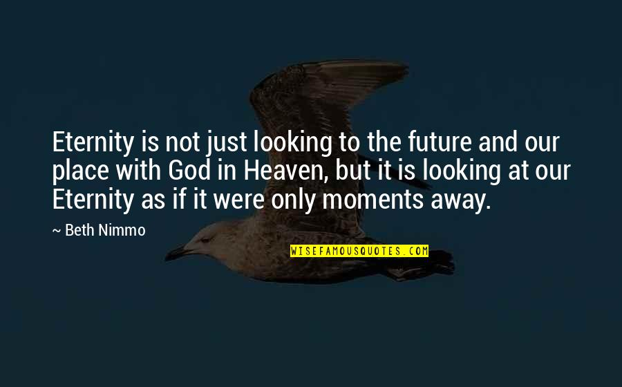Rachel Scott Quotes By Beth Nimmo: Eternity is not just looking to the future