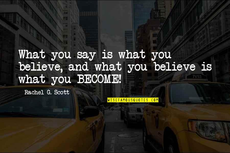 Rachel Scott Quotes By Rachel G. Scott: What you say is what you believe, and