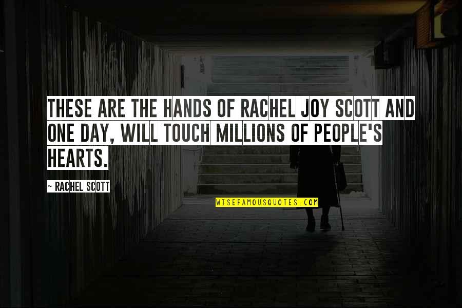 Rachel Scott Quotes By Rachel Scott: These are the hands of Rachel Joy Scott