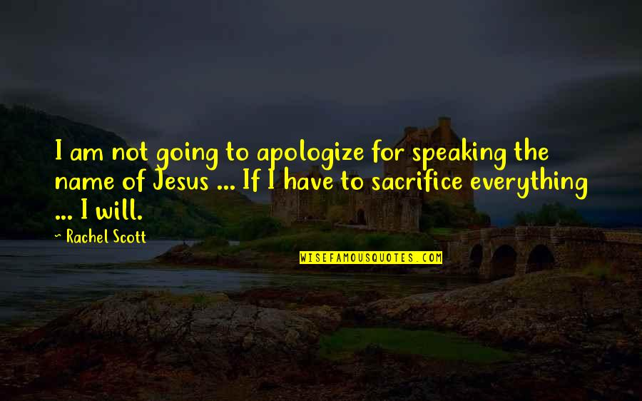 Rachel Scott Quotes By Rachel Scott: I am not going to apologize for speaking