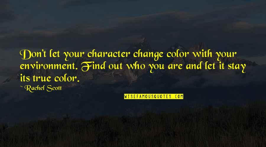 Rachel Scott Quotes By Rachel Scott: Don't let your character change color with your