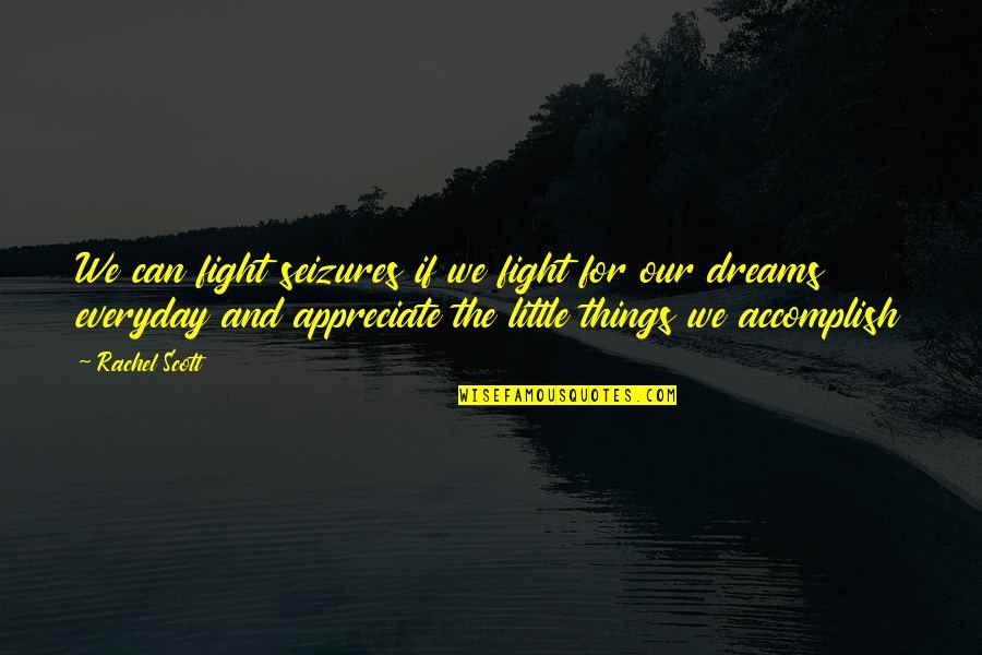 Rachel Scott Quotes By Rachel Scott: We can fight seizures if we fight for