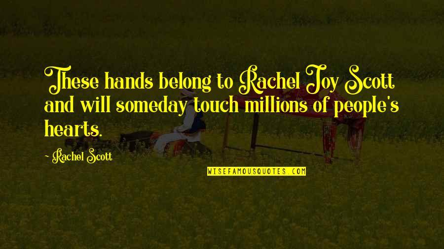Rachel Scott Quotes By Rachel Scott: These hands belong to Rachel Joy Scott and
