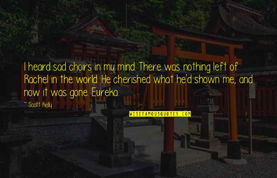Rachel Scott Quotes By Scott Kelly: I heard sad choirs in my mind. There