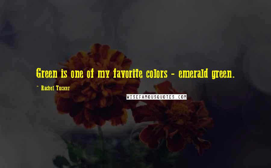 Rachel Tucker quotes: Green is one of my favorite colors - emerald green.