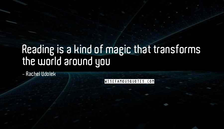 Rachel Vdolek quotes: Reading is a kind of magic that transforms the world around you