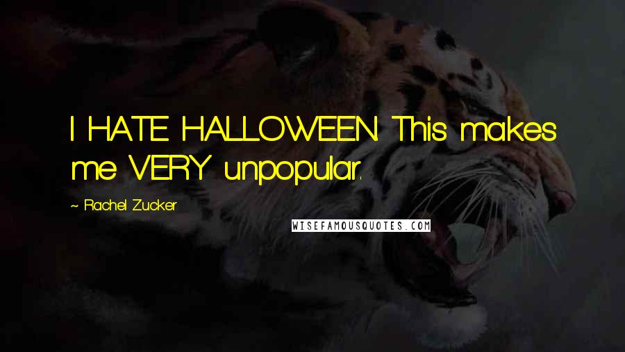 Rachel Zucker quotes: I HATE HALLOWEEN. This makes me VERY unpopular.