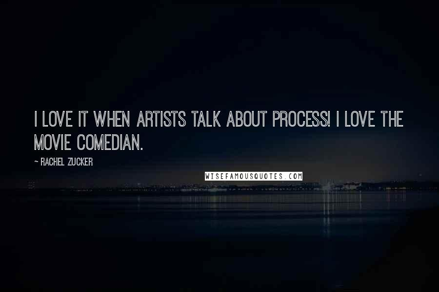 Rachel Zucker quotes: I love it when artists talk about process! I love the movie Comedian.