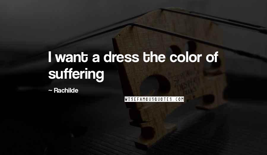Rachilde quotes: I want a dress the color of suffering