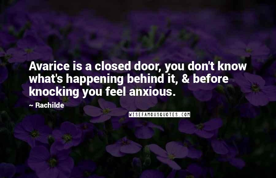 Rachilde quotes: Avarice is a closed door, you don't know what's happening behind it, & before knocking you feel anxious.