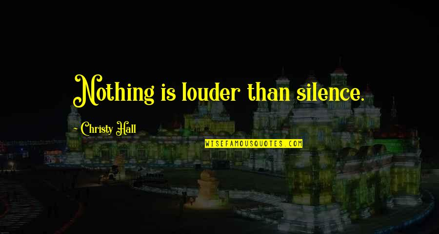 Racialized Quotes By Christy Hall: Nothing is louder than silence.