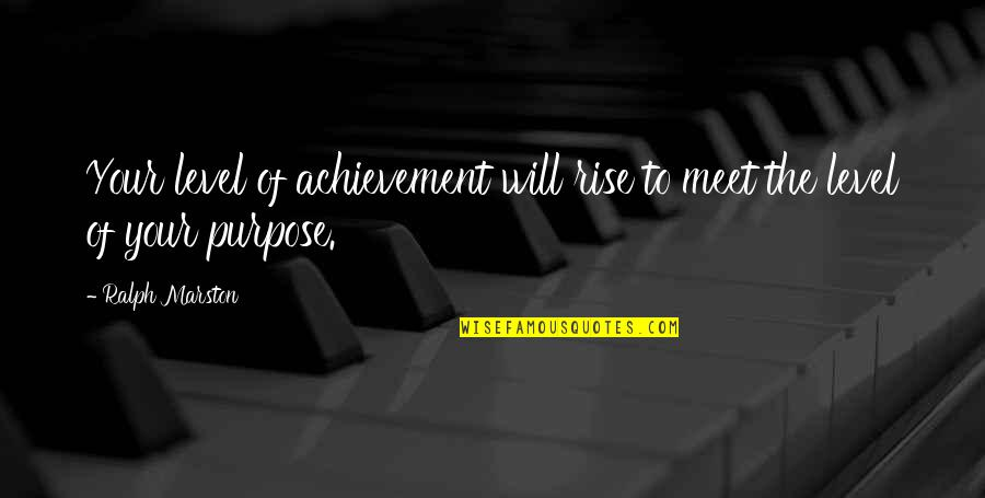Racialized Quotes By Ralph Marston: Your level of achievement will rise to meet