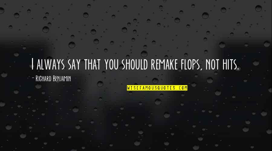 Racialized Quotes By Richard Benjamin: I always say that you should remake flops,