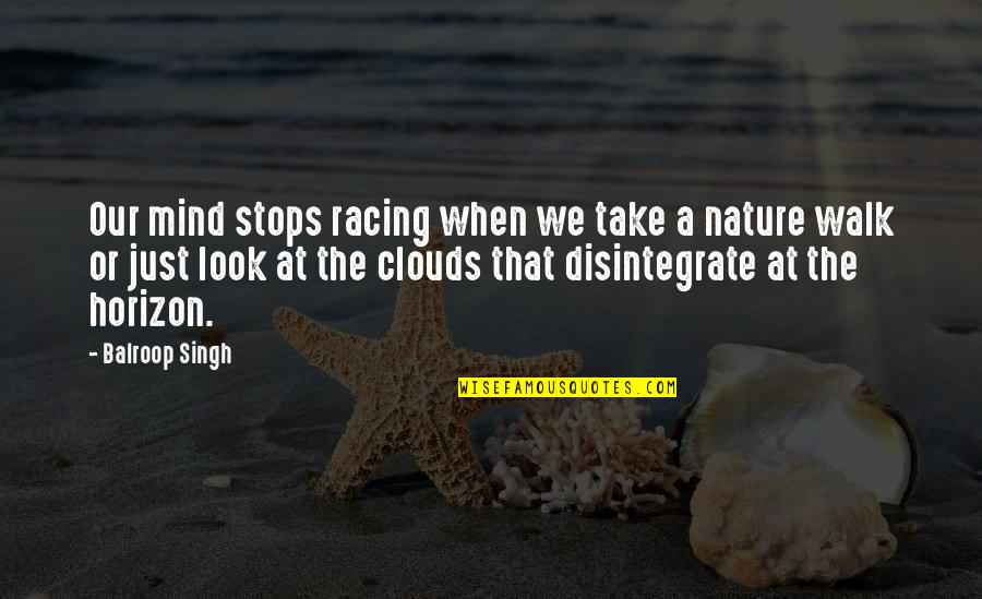 Racing Mind Quotes By Balroop Singh: Our mind stops racing when we take a
