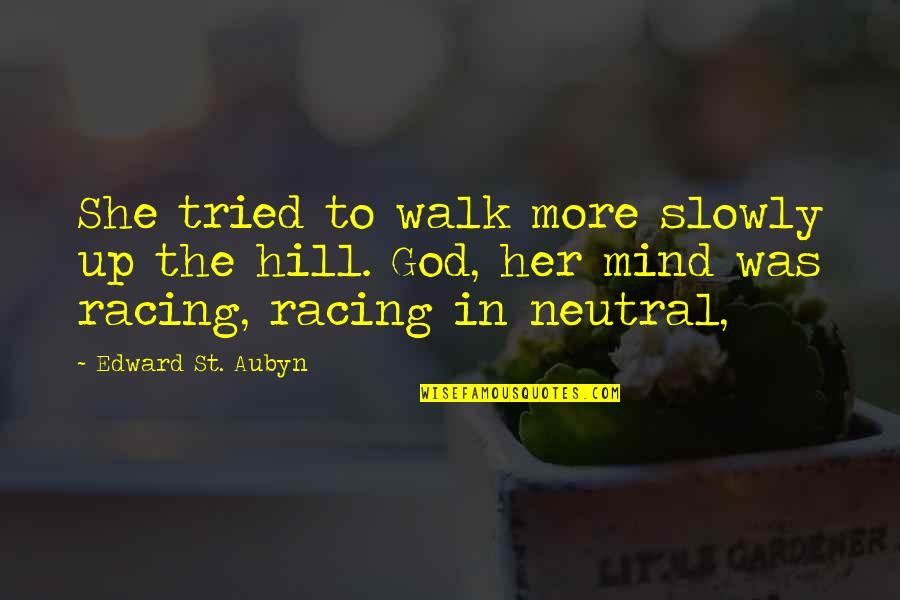 Racing Mind Quotes By Edward St. Aubyn: She tried to walk more slowly up the