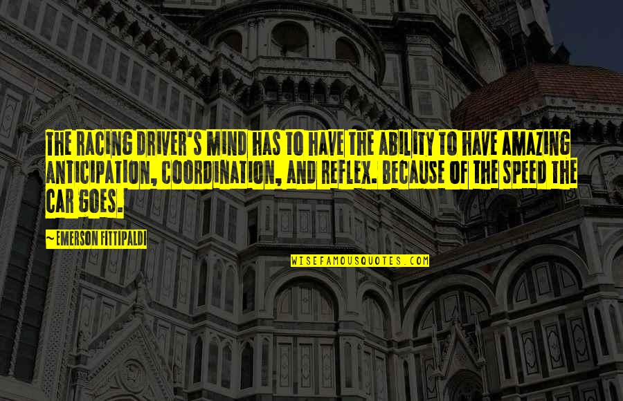 Racing Mind Quotes By Emerson Fittipaldi: The racing driver's mind has to have the
